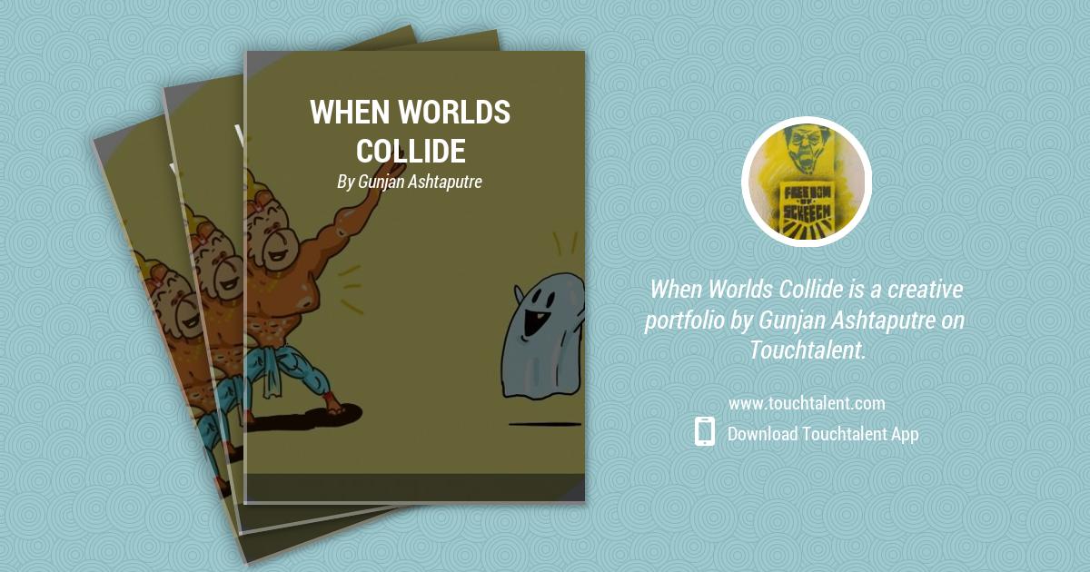 When Worlds Collide 1 by Gunjan Ashtaputre